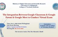 The Integration Between Google Classroom & Google Forum & Google Meet to Conduct Virtual Exam
